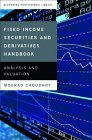 CHOUDHRY: Fixed Income Securities and Derivatives Handbook: Analysis and Valuation