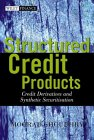 CHOUDHRY: Structured Credit Products: Credit Derivatives and Synthetic Securitization