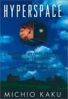 KAKU: Hyperspace: A Scientific Odyssey Through Parallel Universes, Time Warps and the Tenth Dimension
