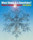STEWART: What Shape is a Snowflake?: Magical Numbers in Nature